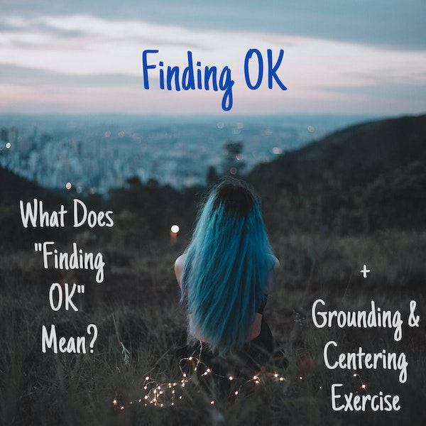 "What Does ""Finding OK"" Mean? + Grounding and Centering Exercise Image"