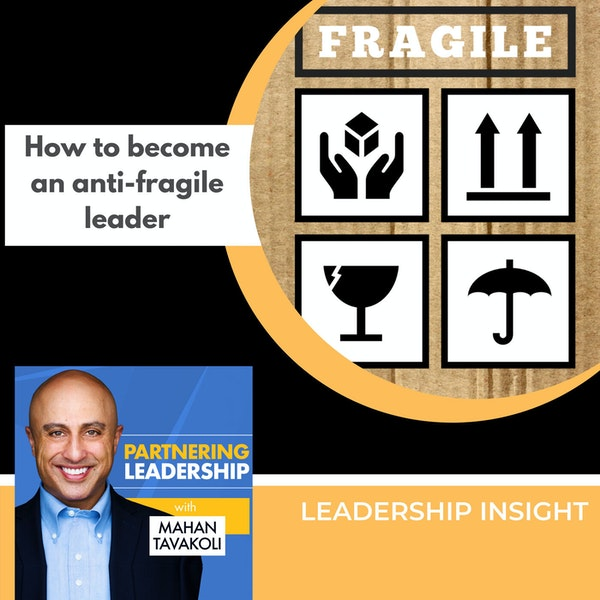 How to become an antifragile leader | Leadership Insight Image