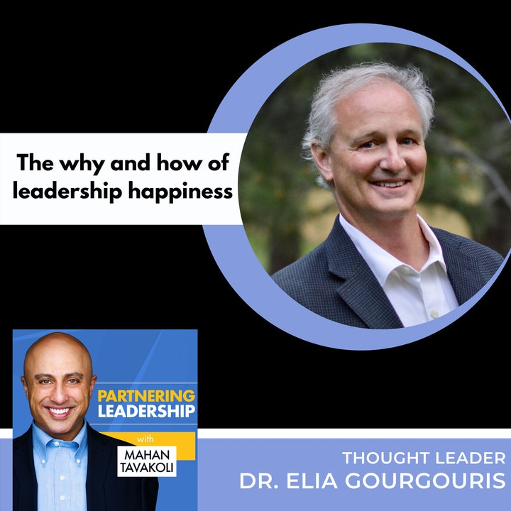 The why and how of leadership happiness with Dr. Elia Gourgouris   Global Thought Leader