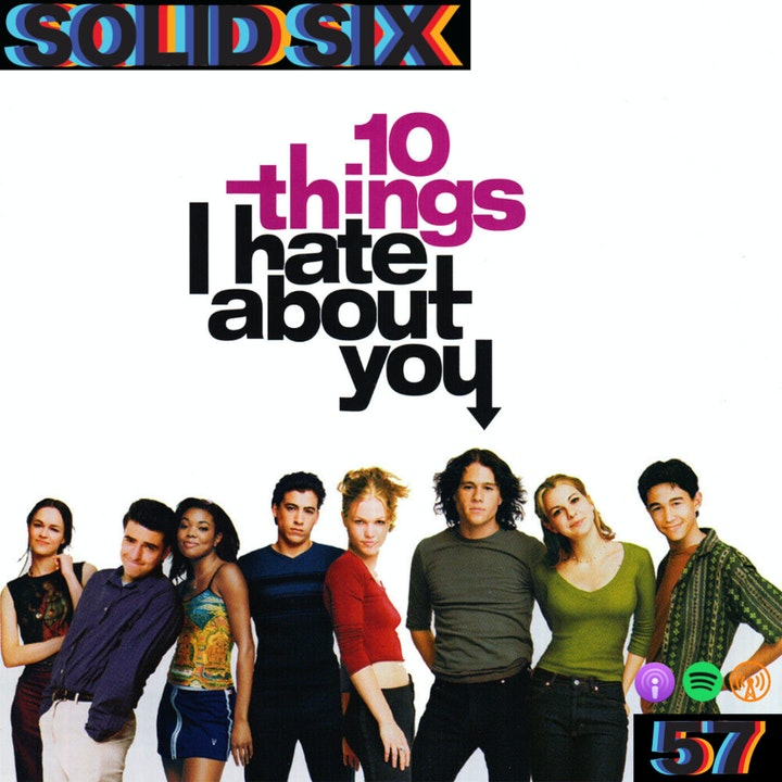Episode 57: 10 Things I Hate About You