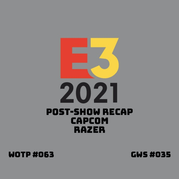 What we really think about E3 2021 - GWS#035