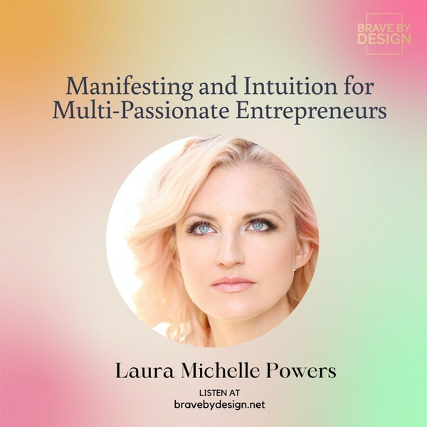 Manifesting and Intuition for Multi-Passionate Entrepreneurs with Laura Michelle Powers Image