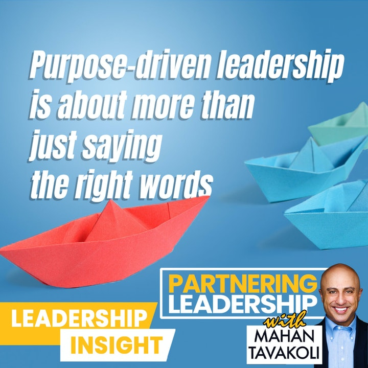 Purpose-driven leadership is about more than just saying the right words | Leadership Insight