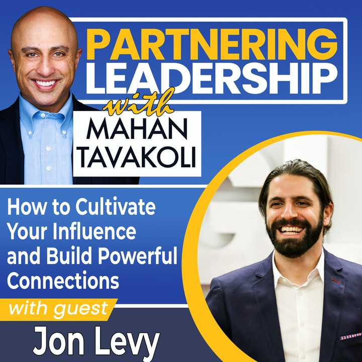 How to Cultivate Your Influence and Build Powerful Connections with Jon Levy | Global Thought Leader