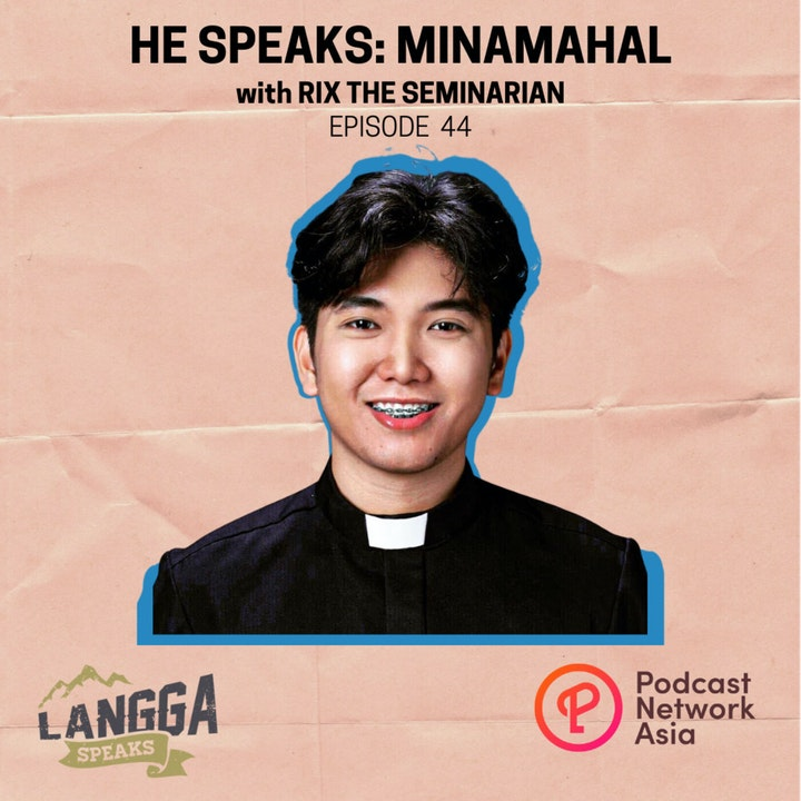 LSP 44: HE SPEAKS: Minamahal with Rix the Seminarian