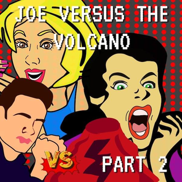 Joe Versus the Volcano Part 2 Image