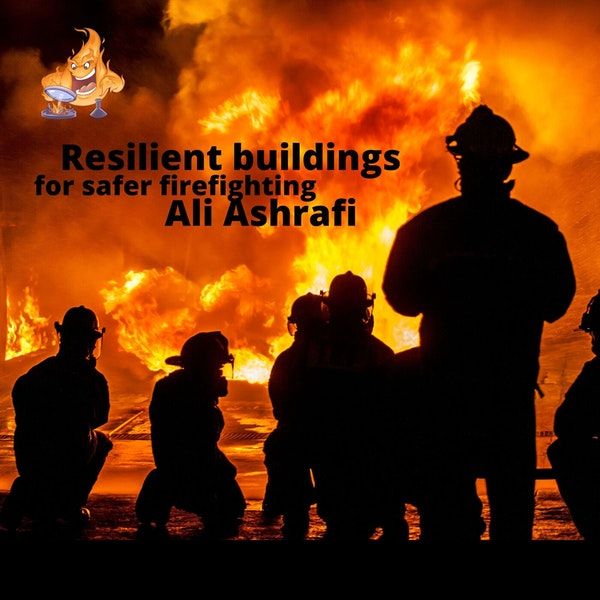 021 - Resilient design for firefighter safety with Ali Ashrafi