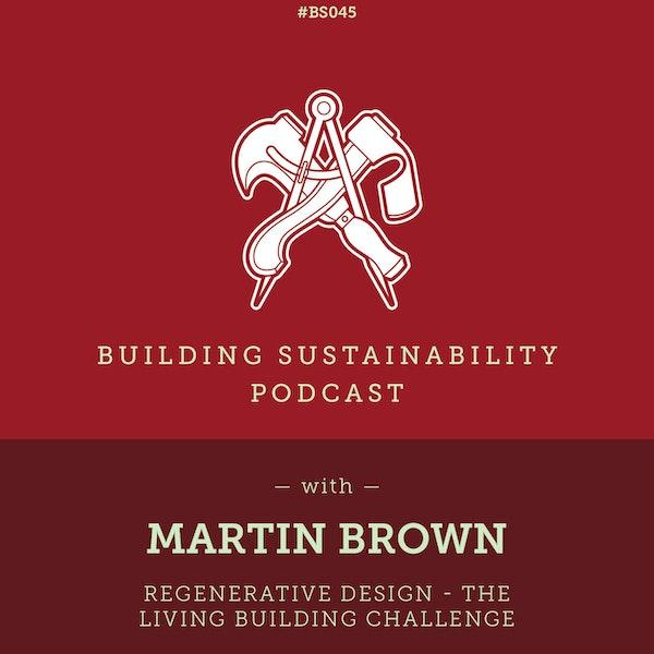 Regenerative Design - The Living Building Challenge - Martin Brown - BS045 Image