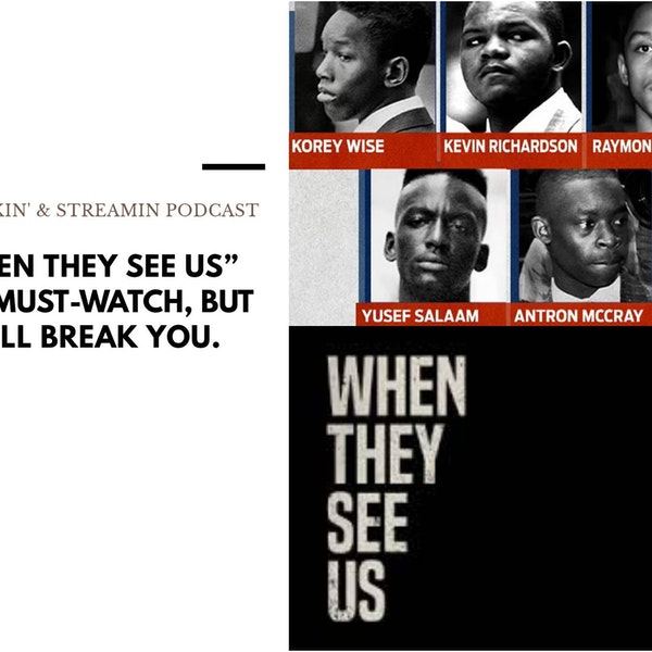 Ep 18.- (Bonus) When They See Us Is A Must-Watch, But It Will Break You Image