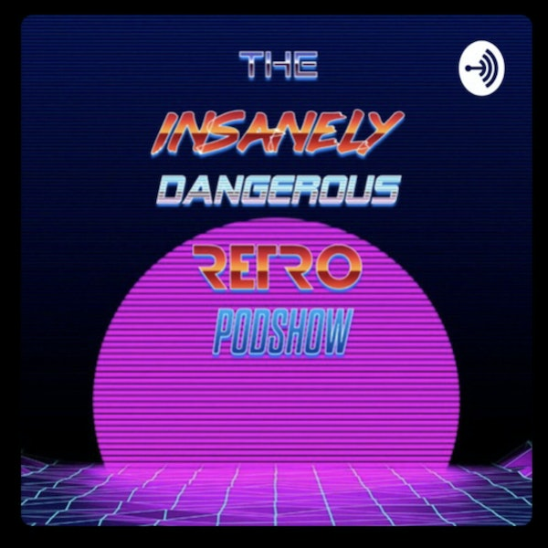 Introducing The Insanely Dangerous Retro Podshow