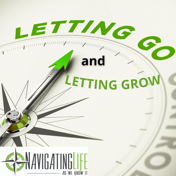 39. Letting Go and Letting Grow