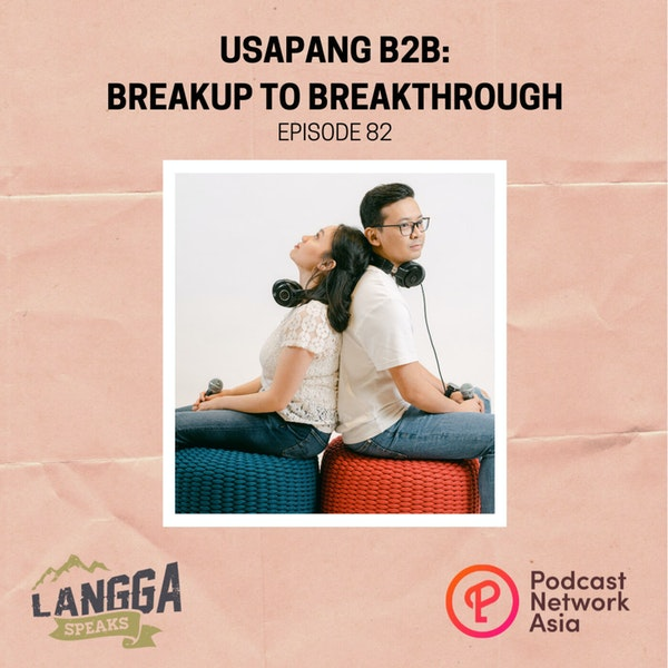 LSP 82: Usapang B2B: Breakup to Breakthrough