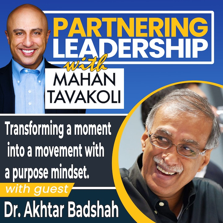 Transforming a moment into a movement with a purpose mindset with Dr. Akhtar Badshah | Global Thought Leader