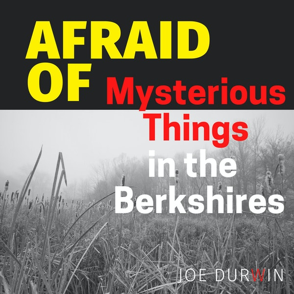 Afraid of Mysterious Things in the Berkshires