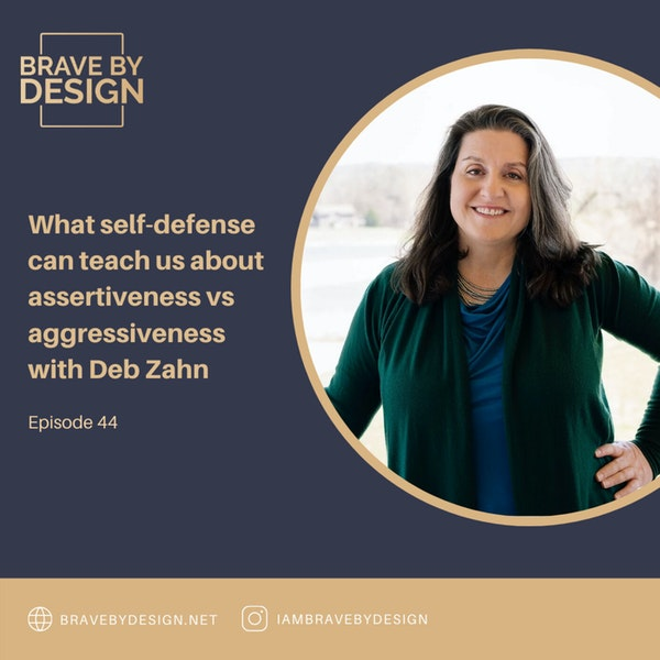 What self-defense can teach us about assertiveness vs aggressiveness with Deb Zahn Image