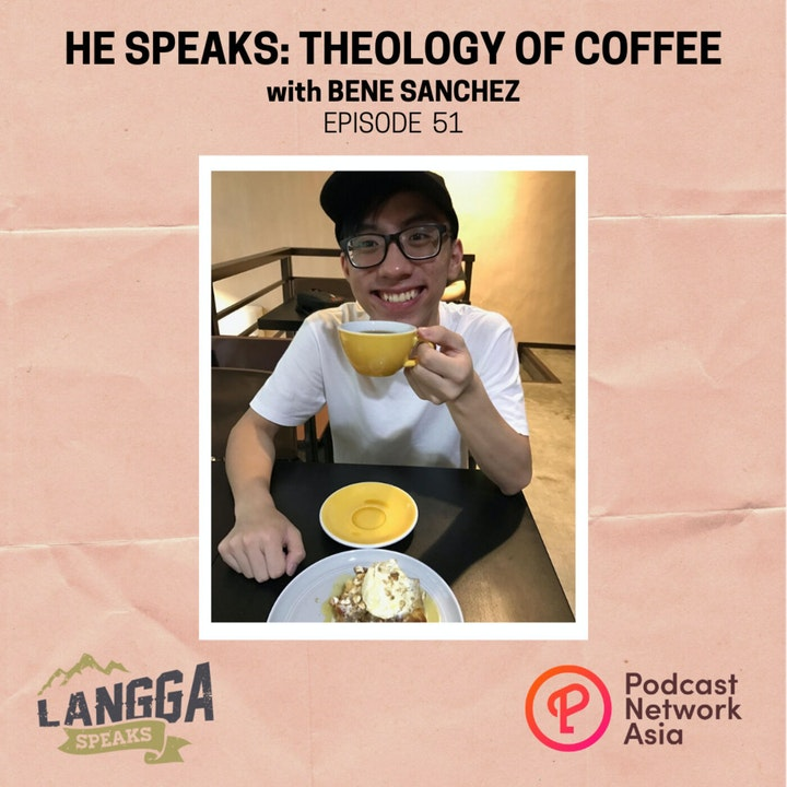 LSP 51: HE SPEAKS: Theology of Coffee with Bene Sanchez