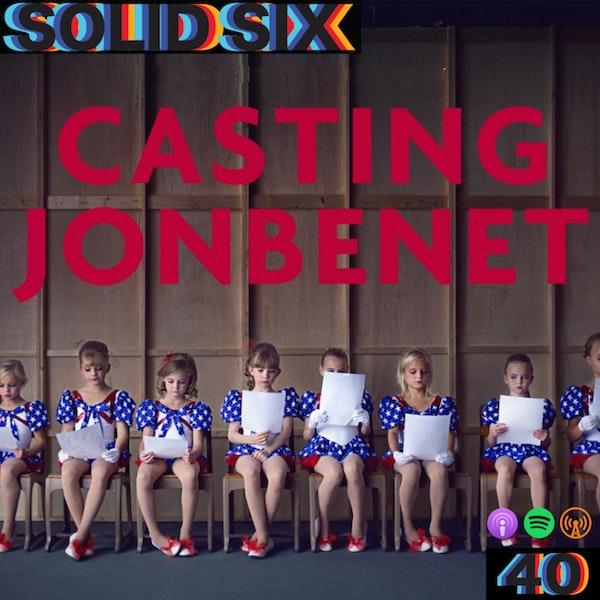 Episode 40: Casting JonBenet