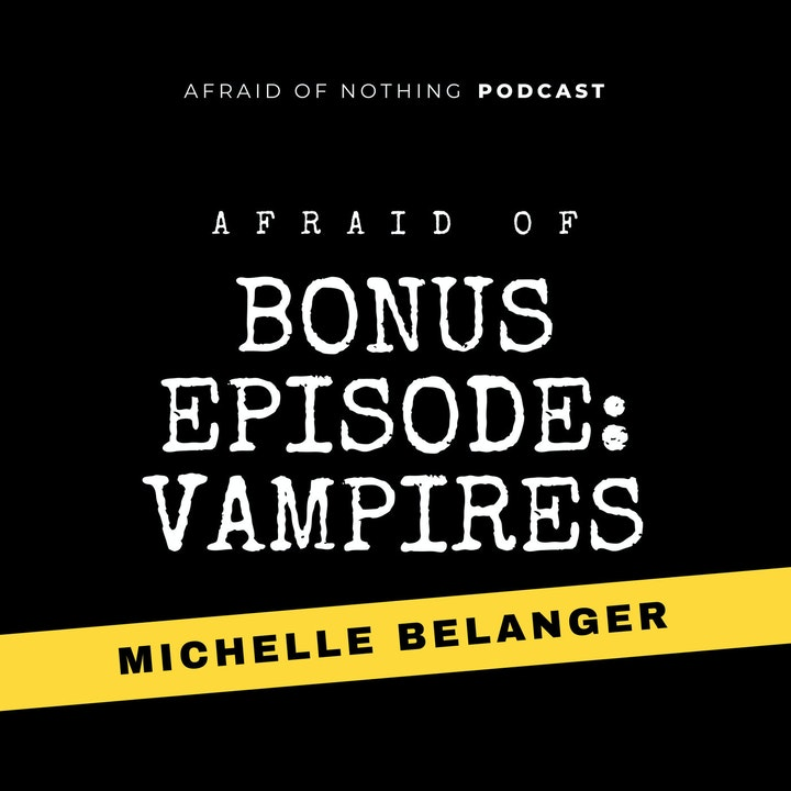 Afraid of Vampires (Bonus Episode with Michelle Belanger)