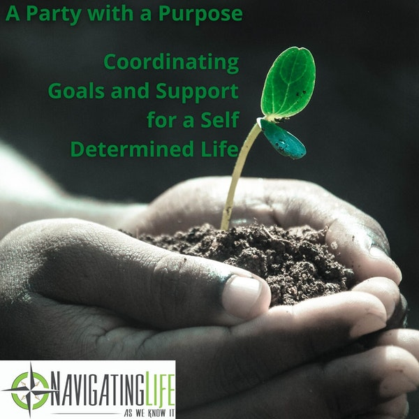 34. A Party with a Purpose - Coordinating Goals and Support for a Self Determined Life