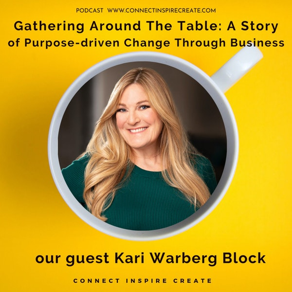 Gathering Around the Table: A Story of Purpose-driven Change through Business with our guest Kari Warberg Block