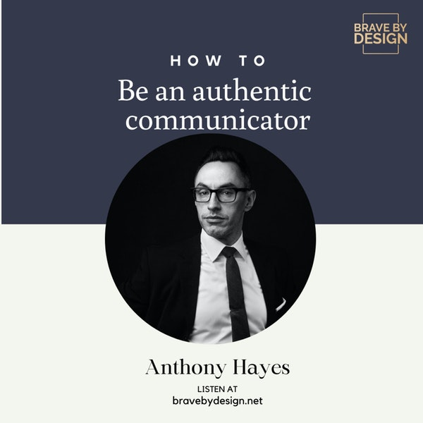 How to be an Authentic Communicator (in Your Personal and Professional Life) with Anthony Hayes Image