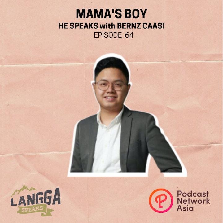 LSP 64: HE SPEAKS: Mama's Boy with Bernz Caasi