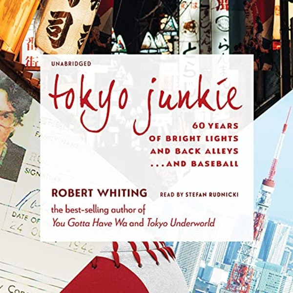 "Robert Whiting Part 2: ""Tokyo Junkie"" Baseball Stories and more"