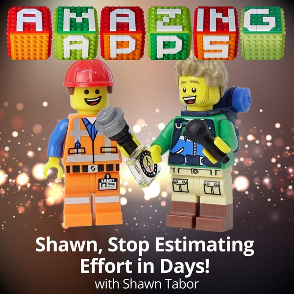 Shawn, Stop Estimating Effort in Days! with Shawn Tabor