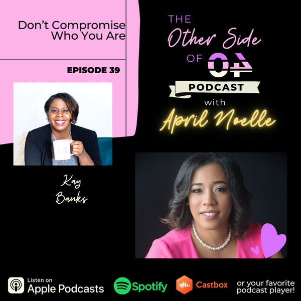 Don't Compromise Who You Are with Dr. Kay Banks