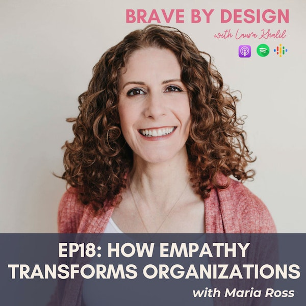 How Empathy Transforms Organizations with Maria Ross