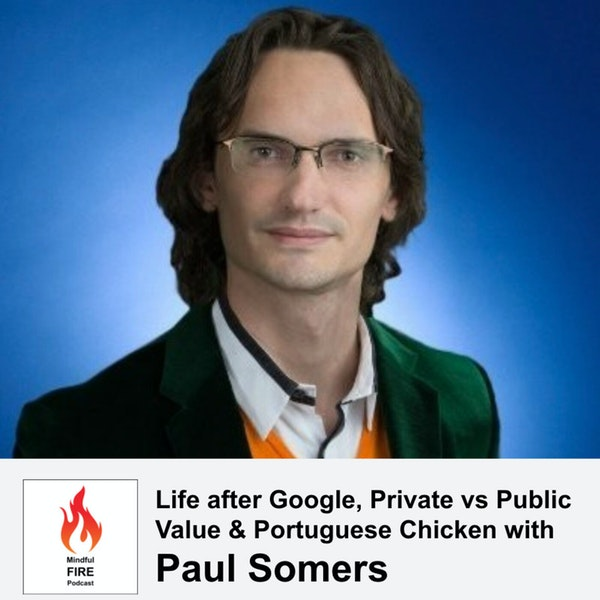 18 : Life after Google, Private vs Public Value & Portuguese Chicken with Paul Somers Image