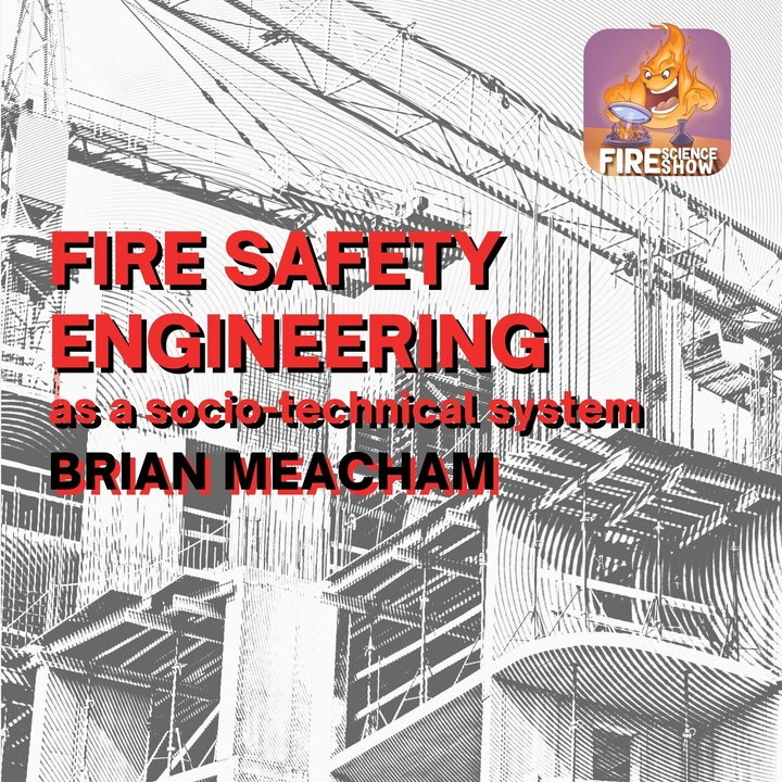 020 - Fire Safety Engineering as a socio-technical system with Brian Meacham