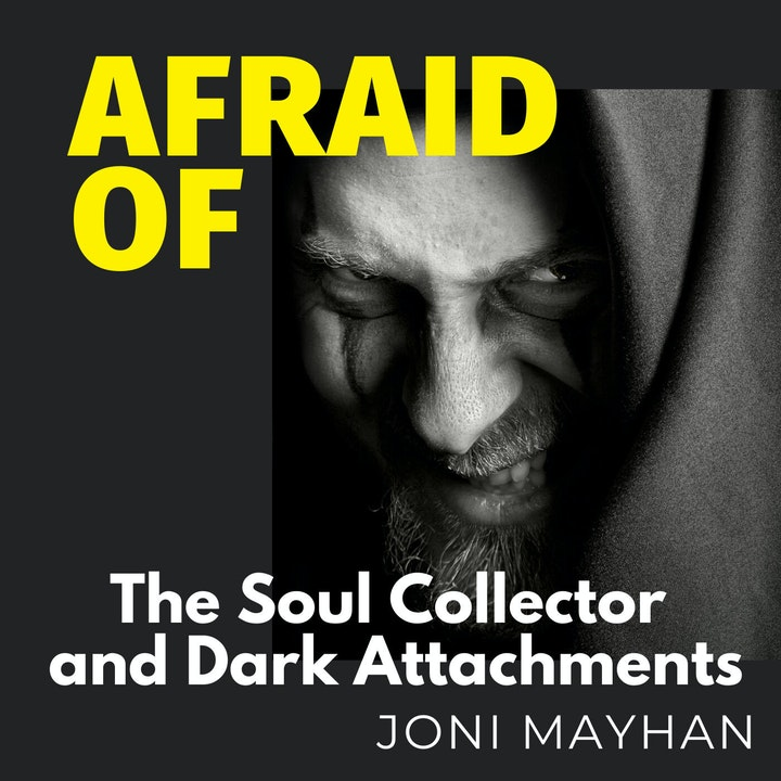 Afraid of The Soul Collector and Dark Attachments