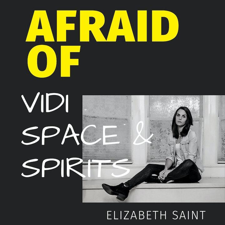 Afraid of Vidi Space and Spirits