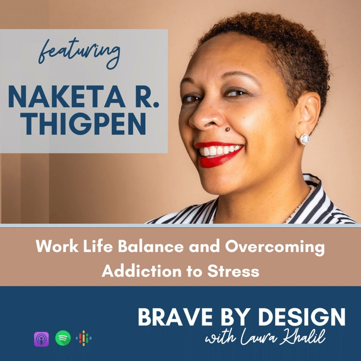 Work-Life Balance and Overcoming Addiction to Stress with Naketa R. Thigpen