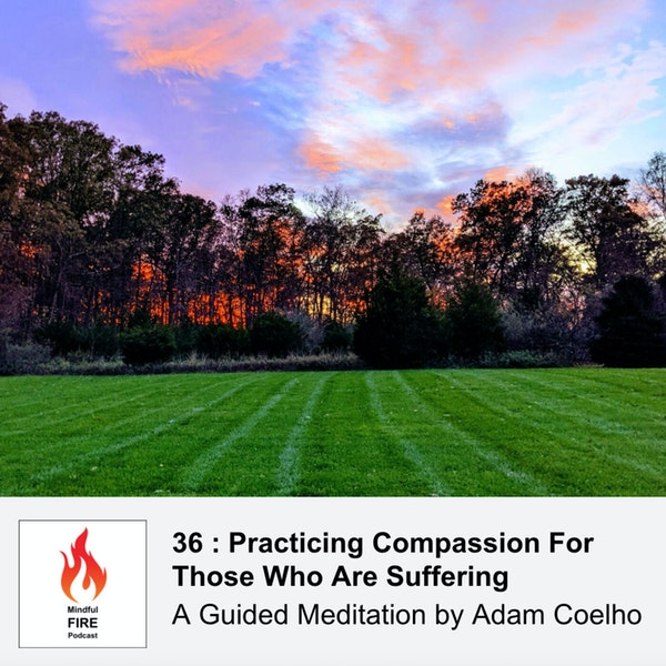 36 : Meditation : Practicing Compassion For Those Who Are Suffering