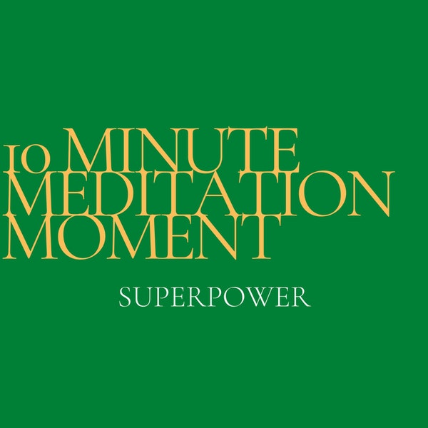 10 Minute Meditation Moment - Superpower