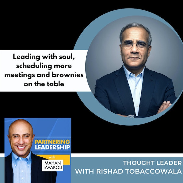 Leading with soul, scheduling more meetings and brownies on the table with Rishad Tobaccowala | Thought Leader Image