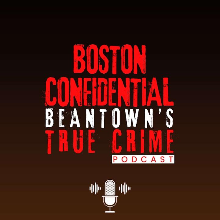 Boston Confidential Beantown's True Crime Podcast