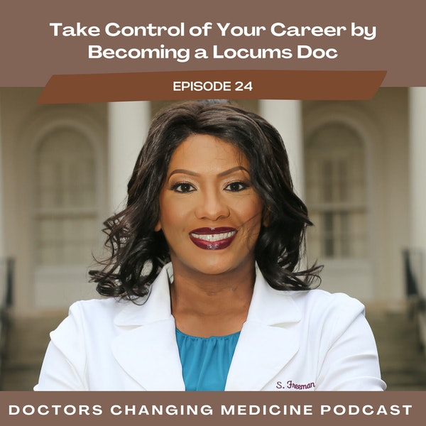 Take Control of Your Career by Becoming a Locums Doc With Dr. Stephanie Freeman