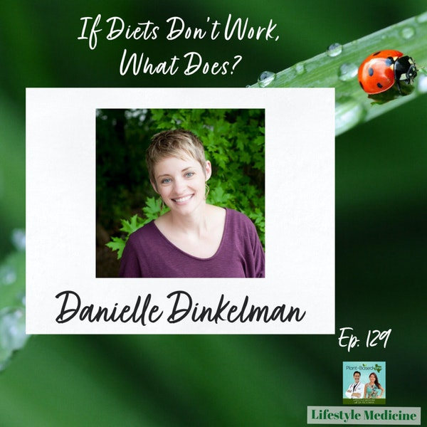 129: If DIETS Don't Work, What DOES? Danielle Dinkelman Image