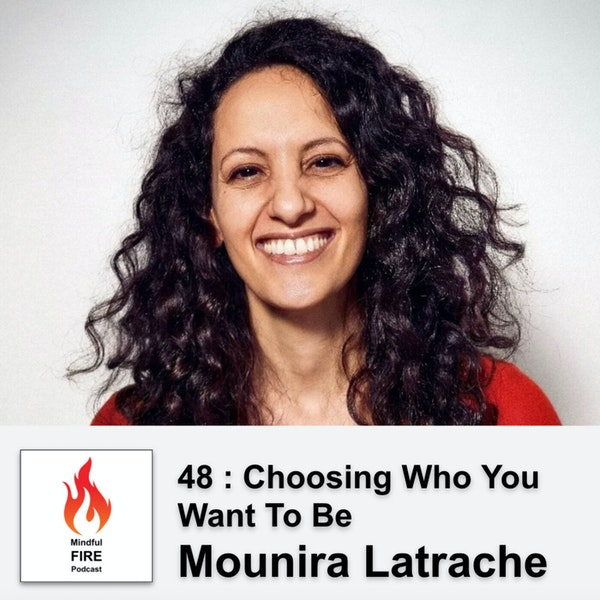 48 : Choosing Who You Want To Be with Mounira Latrache Image