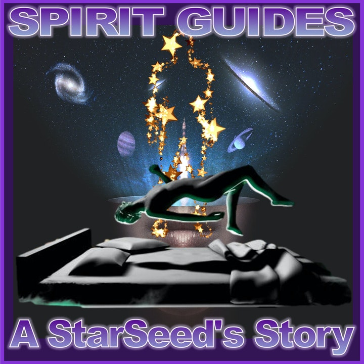 SPIRIT GUIDES - A StarSeed's Story (Part 1)