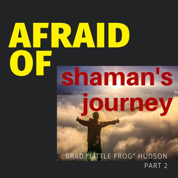 Afraid of Shaman's Journey