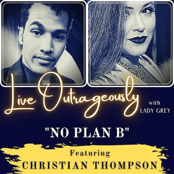 "No Plan ""B"" with Christian Thompson"