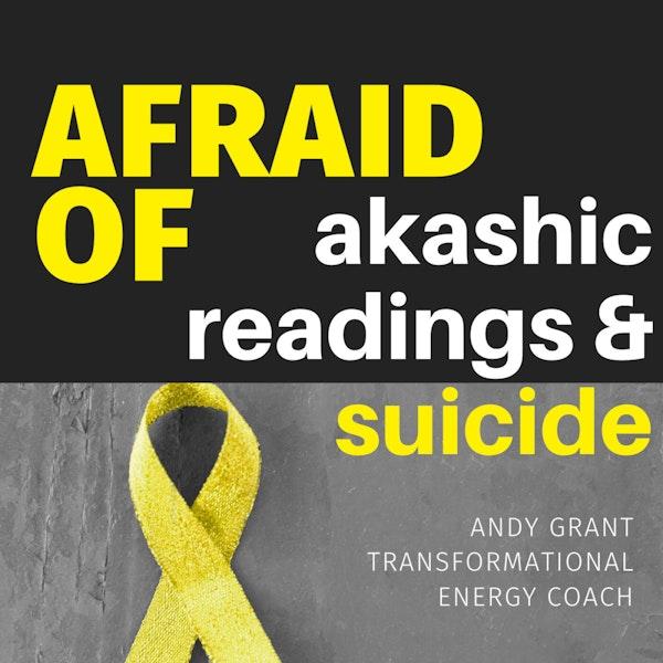 Afraid of Akashic, Energy & Suicide