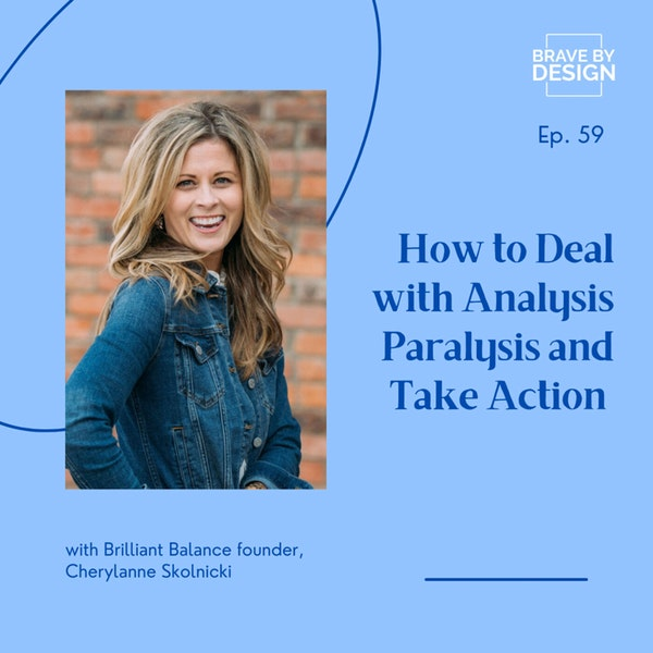 Analysis Paralysis and How to Take Action with Cherylanne Skolnicki Image