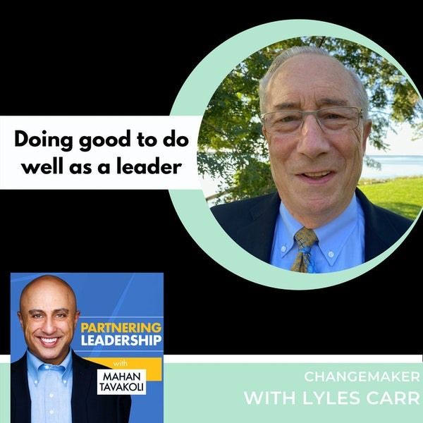 Doing good to do well as a leader with Lyles Carr | Changemaker Image