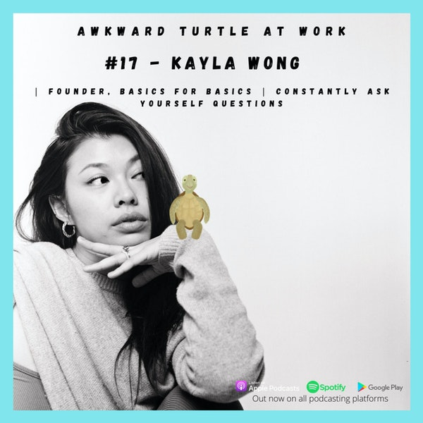 #17 - Kayla Wong   Founder, Basics for Basics   Constantly ask yourself questions