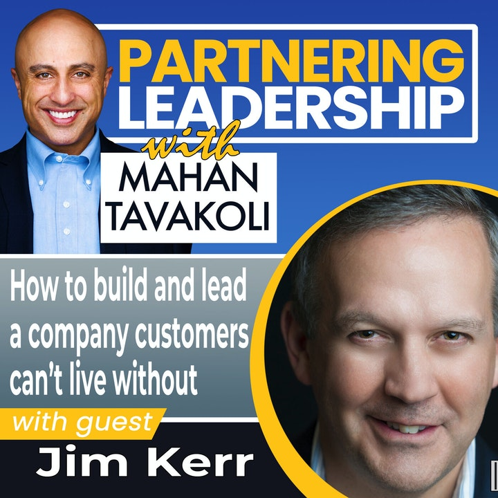 How to build and lead a company customers can't live without with Jim Kerr| Global Thought Leader